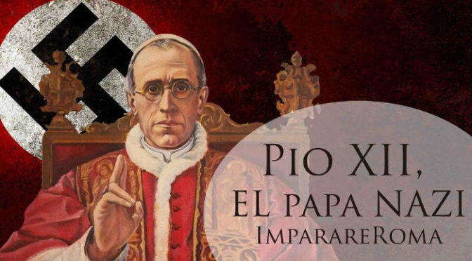 Papa Pío XII: Su criminal silencio ante los crímenes del nazismo